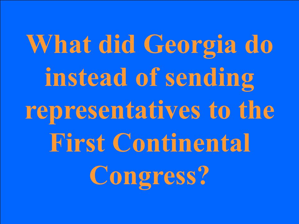 What did Georgia do instead of sending representatives to the First Continental Congress