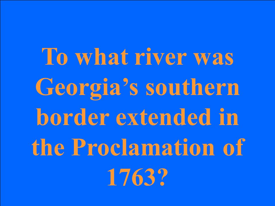 To what river was Georgia's southern border extended in the Proclamation of 1763