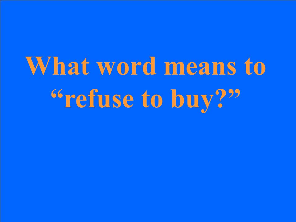 What word means to refuse to buy