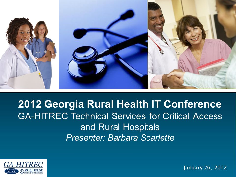2012 Georgia Rural Health IT Conference GA-HITREC Technical Services for Critical Access and Rural Hospitals Presenter: Barbara Scarlette January 26, 2012