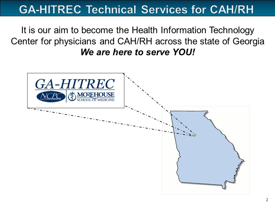 2 It is our aim to become the Health Information Technology Center for physicians and CAH/RH across the state of Georgia We are here to serve YOU!