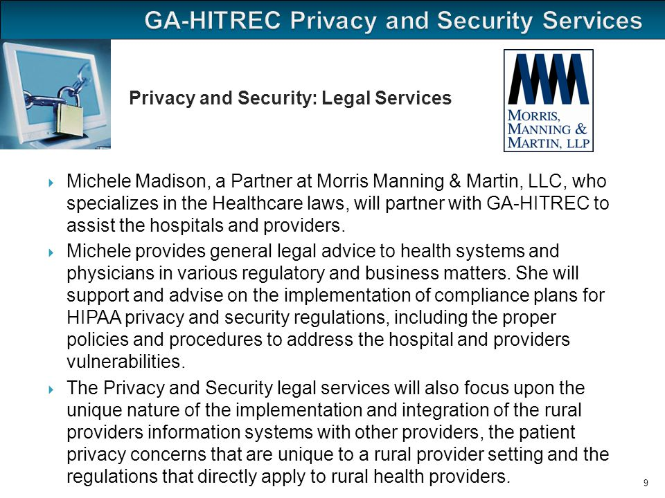  Michele Madison, a Partner at Morris Manning & Martin, LLC, who specializes in the Healthcare laws, will partner with GA-HITREC to assist the hospitals and providers.