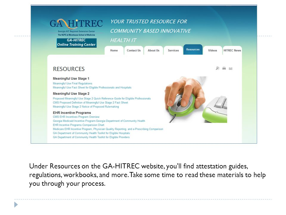 Under Resources on the GA-HITREC website, you'll find attestation guides, regulations, workbooks, and more.