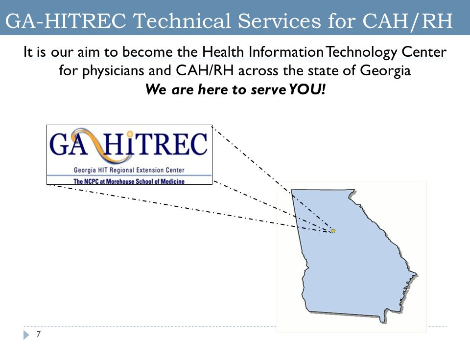 7 It is our aim to become the Health Information Technology Center for physicians and CAH/RH across the state of Georgia We are here to serve YOU! GA-