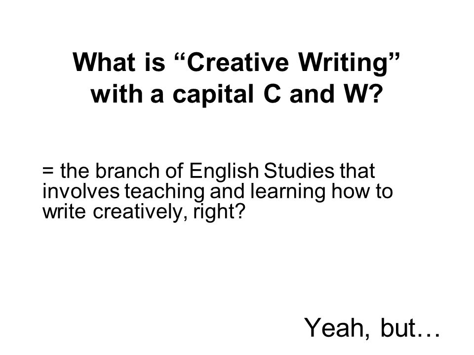 What is Creative Writing with a capital C and W.