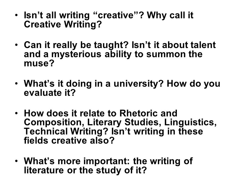 Isn't all writing creative . Why call it Creative Writing.