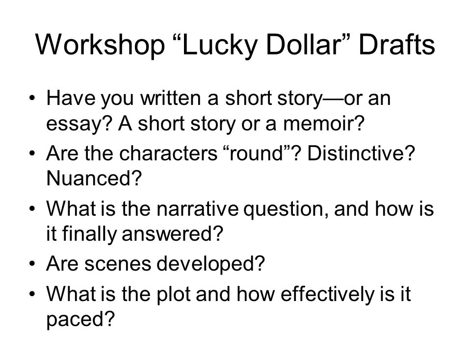 Workshop Lucky Dollar Drafts Have you written a short story—or an essay.