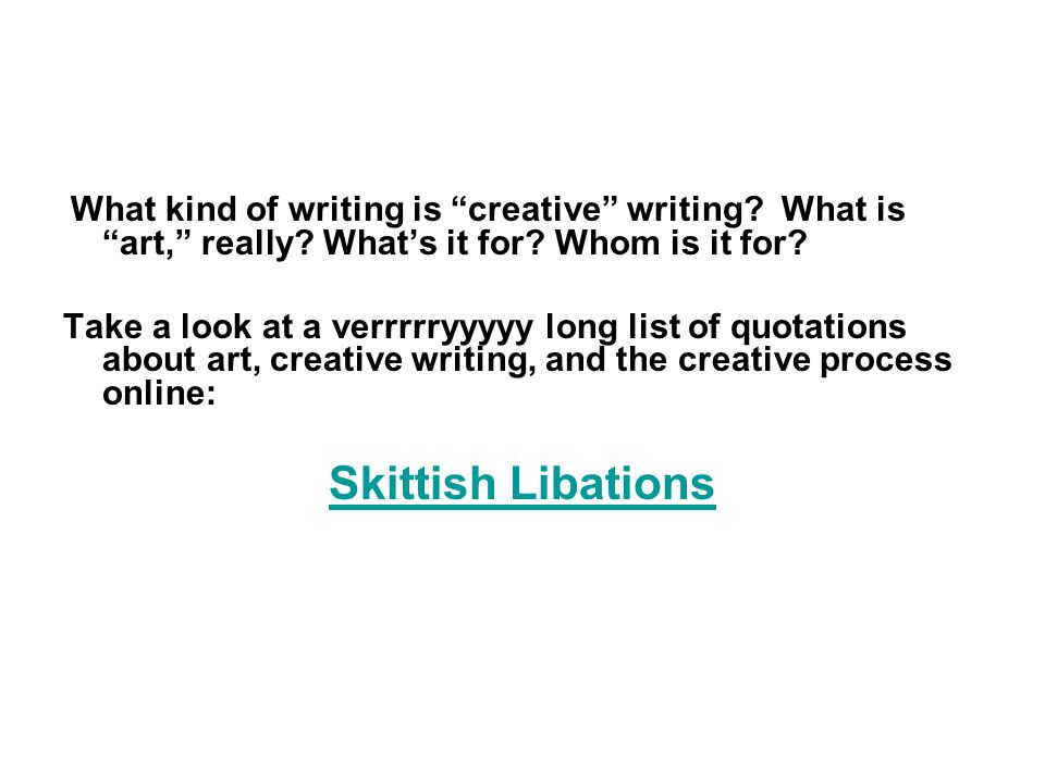 What kind of writing is creative writing. What is art, really.
