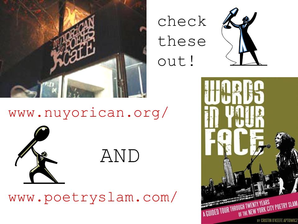 check these out! www.nuyorican.org/ www.poetryslam.com/ AND