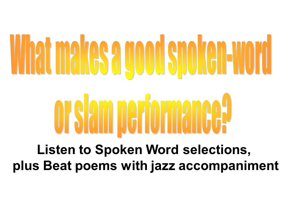Listen to Spoken Word selections, plus Beat poems with jazz accompaniment
