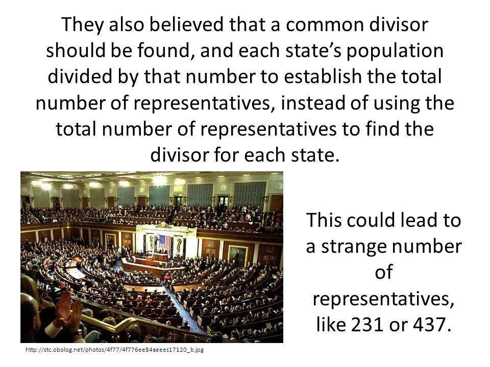 They also believed that a common divisor should be found, and each state's population divided by that number to establish the total number of representatives, instead of using the total number of representatives to find the divisor for each state.