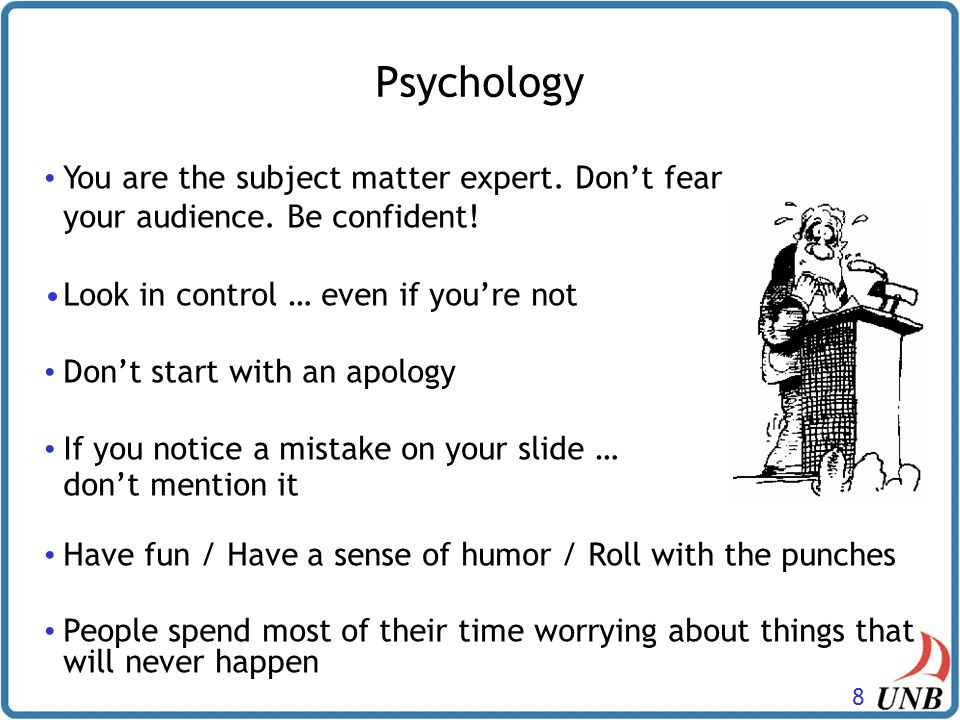 8 You are the subject matter expert.Don't fear your audience.