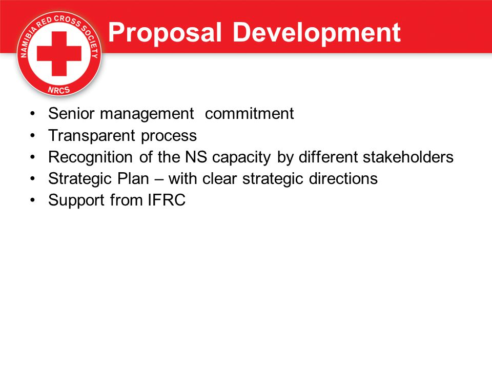 Proposal Development Senior management commitment Transparent process Recognition of the NS capacity by different stakeholders Strategic Plan – with c