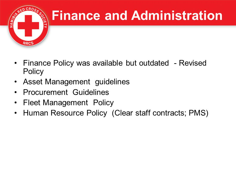 Finance and Administration Finance Policy was available but outdated - Revised Policy Asset Management guidelines Procurement Guidelines Fleet Managem