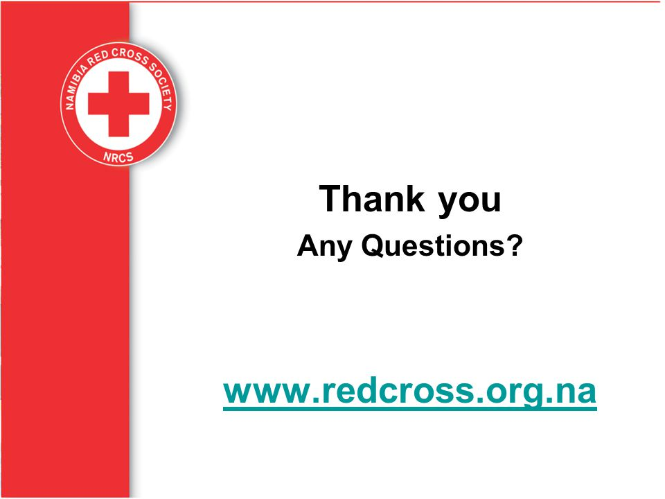 Thank you Any Questions? www.redcross.org.na