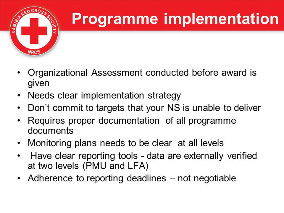 Programme implementation Organizational Assessment conducted before award is given Needs clear implementation strategy Don't commit to targets that yo