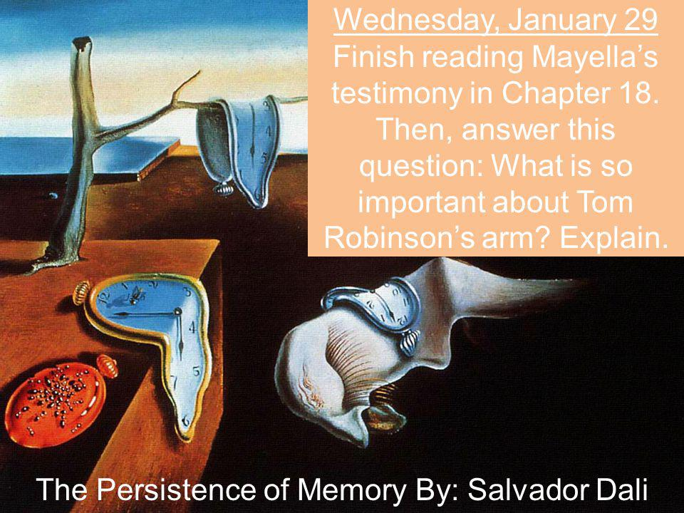 Wednesday, January 29 Finish reading Mayella's testimony in Chapter 18. Then, answer this question: What is so important about Tom Robinson's arm? Exp