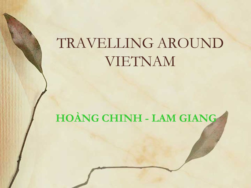 TRAVELLING AROUND VIETNAM HOÀNG CHINH - LAM GIANG