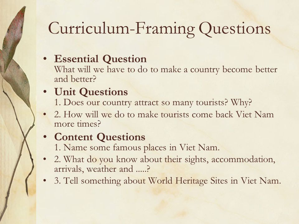 Curriculum-Framing Questions Essential Question What will we have to do to make a country become better and better.