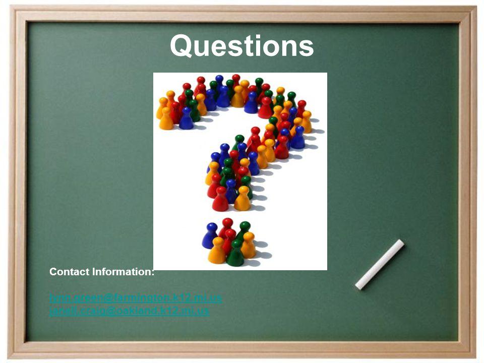 Questions Contact Information: lynn.green@farmington.k12.mi.us janell.craig@oakland.k12.mi.us