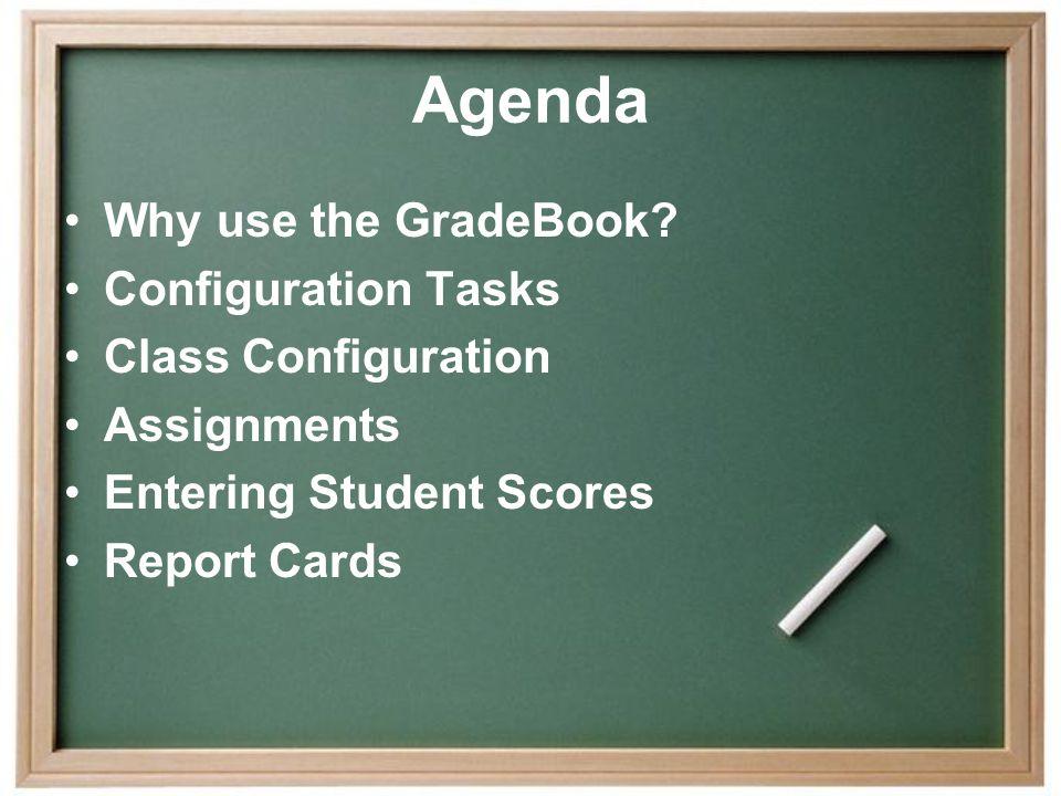 Agenda Why use the GradeBook.