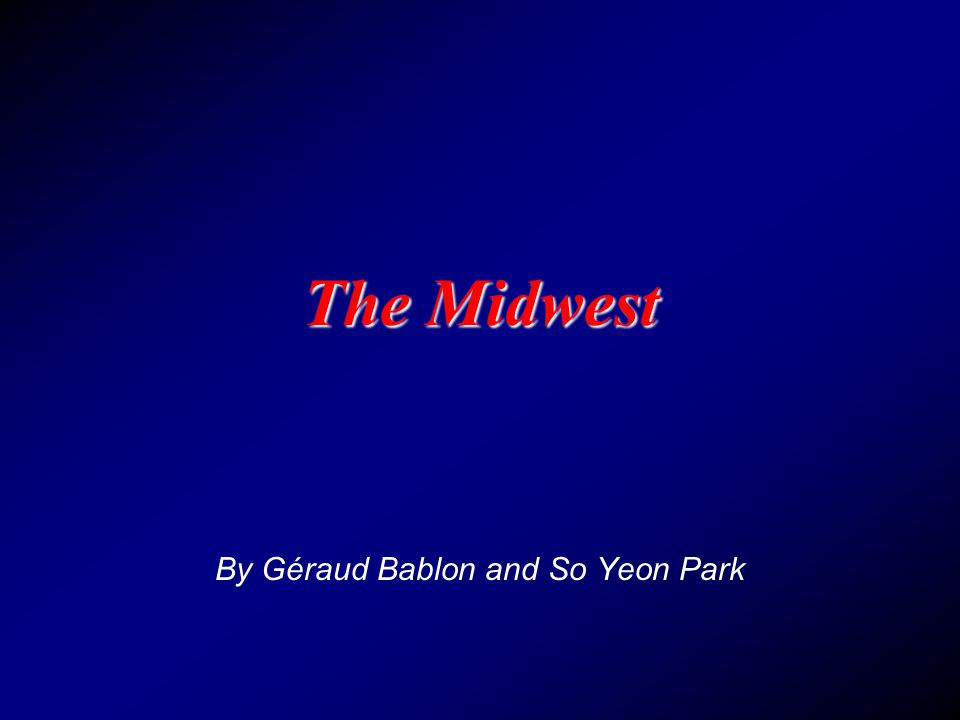 By Géraud Bablon and So Yeon Park The Midwest