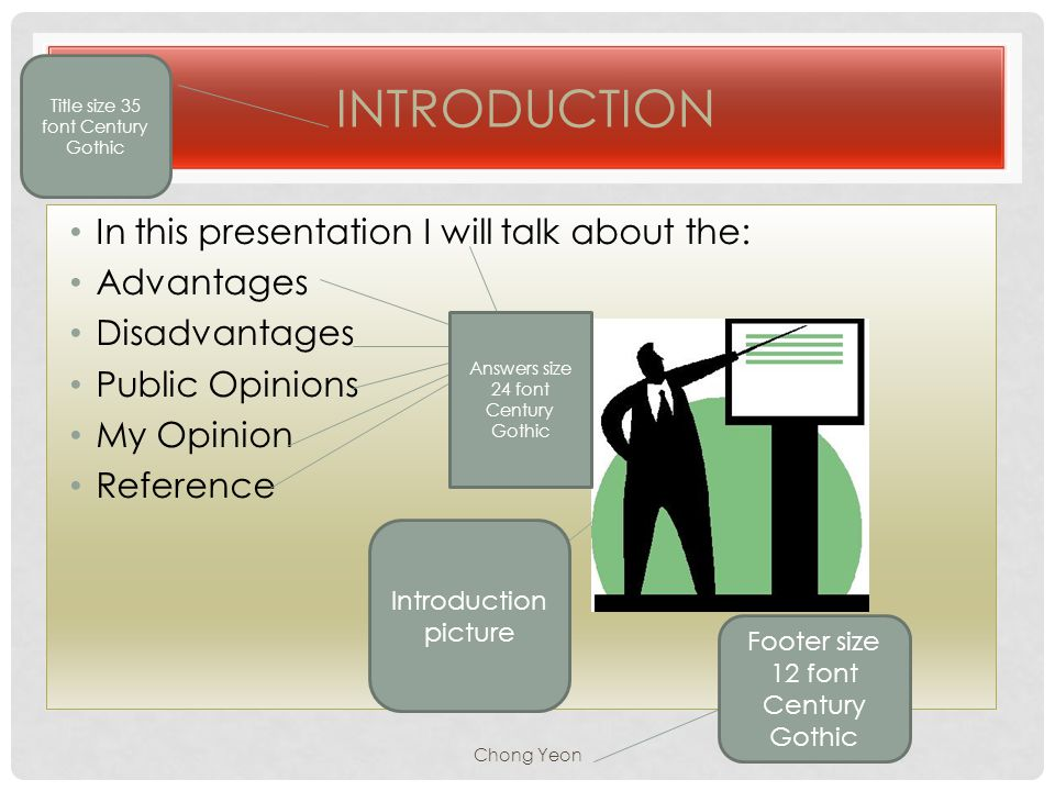 INTRODUCTION In this presentation I will talk about the: Advantages Disadvantages Public Opinions My Opinion Reference Chong Yeon Title size 35 font C