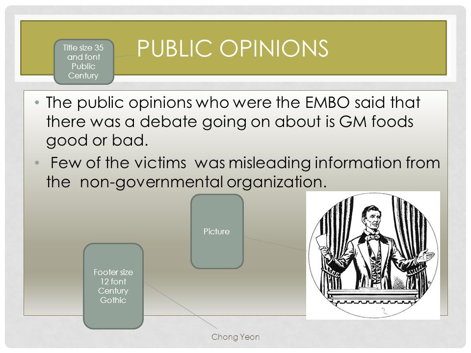 PUBLIC OPINIONS The public opinions who were the EMBO said that there was a debate going on about is GM foods good or bad. Few of the victims was misl