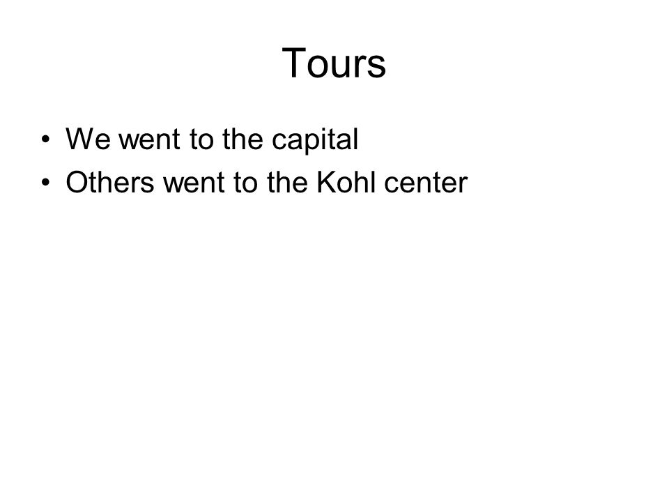Tours We went to the capital Others went to the Kohl center
