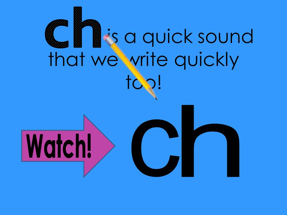 is a quick sound that we write quickly too!
