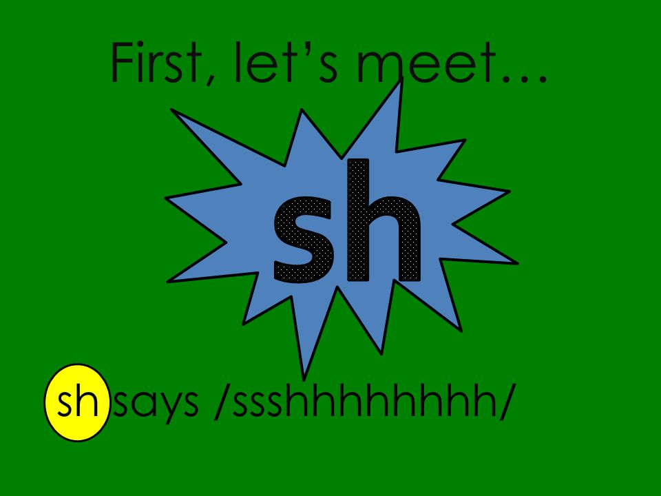 First, let's meet… sh says /ssshhhhhhhh/