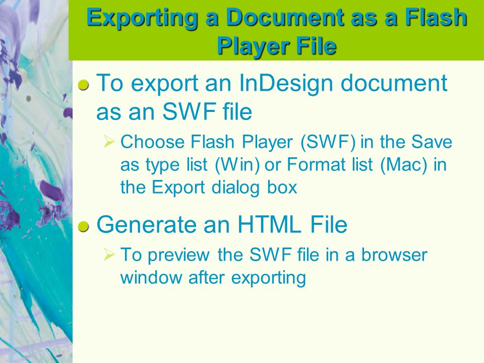 Exporting a Document as a Flash Player File To export an InDesign document as an SWF file  Choose Flash Player (SWF) in the Save as type list (Win) o