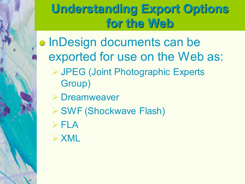 Understanding Export Options for the Web InDesign documents can be exported for use on the Web as:  JPEG (Joint Photographic Experts Group)  Dreamwe