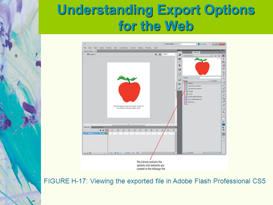 Understanding Export Options for the Web FIGURE H-17: Viewing the exported file in Adobe Flash Professional CS5