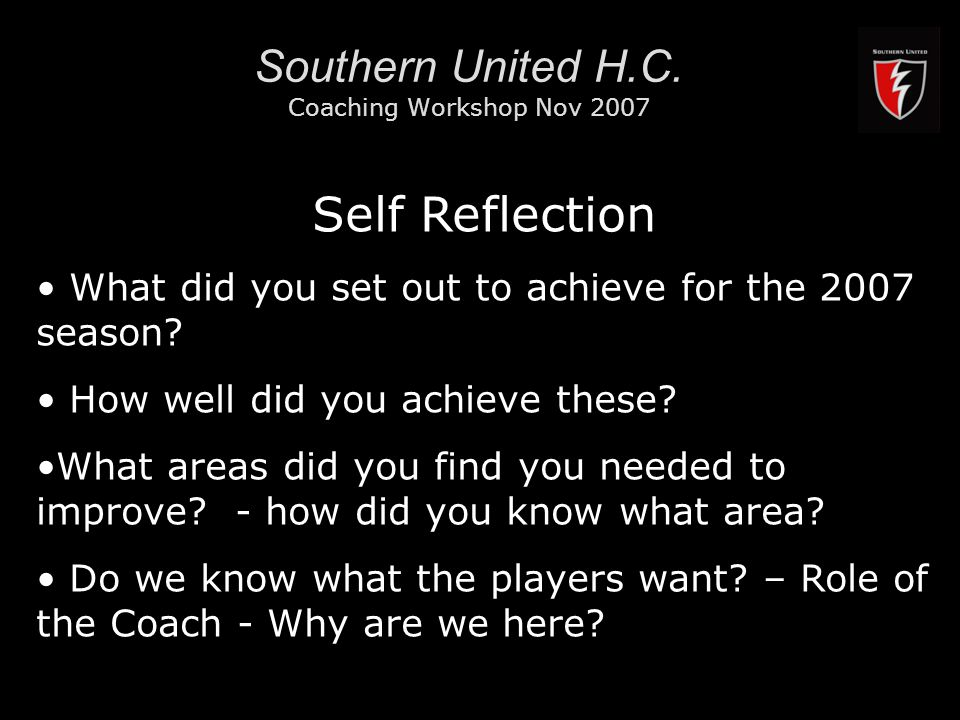 RMIT University13 Southern United H.C. Coaching Workshop Nov 2007 Self Reflection What did you set out to achieve for the 2007 season? How well did yo