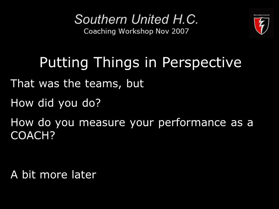 RMIT University9 Southern United H.C. Coaching Workshop Nov 2007 Putting Things in Perspective That was the teams, but How did you do? How do you meas
