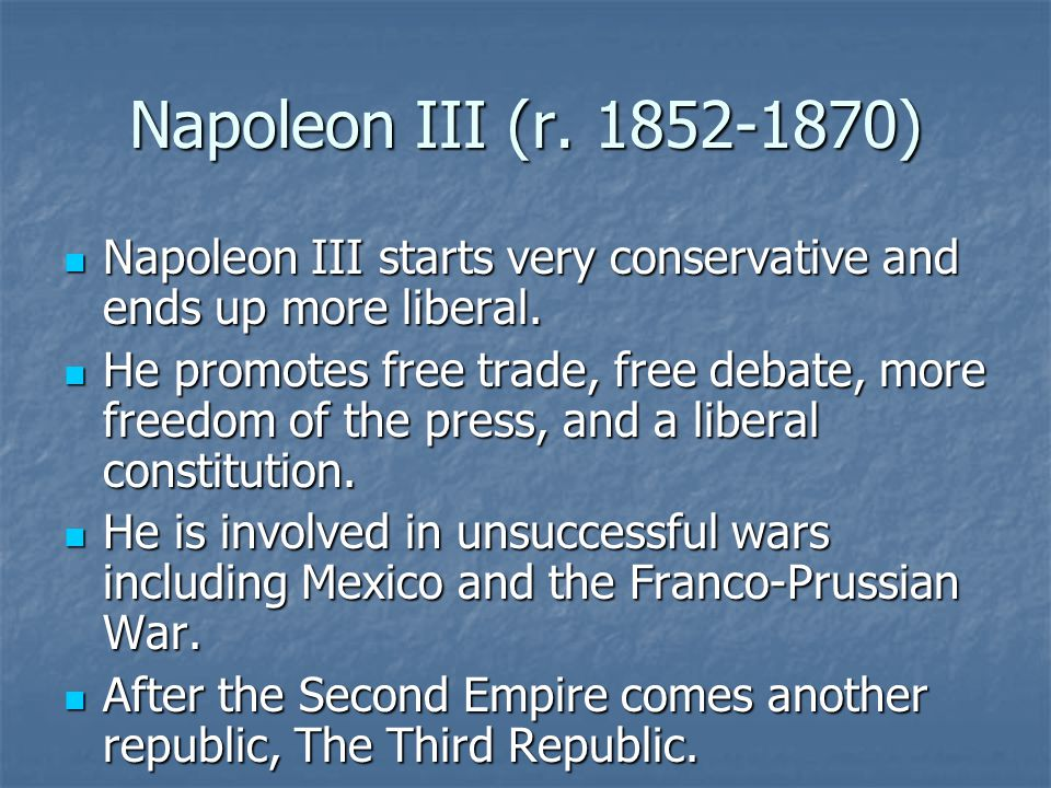 Napoleon III (r. 1852-1870) Napoleon III starts very conservative and ends up more liberal.