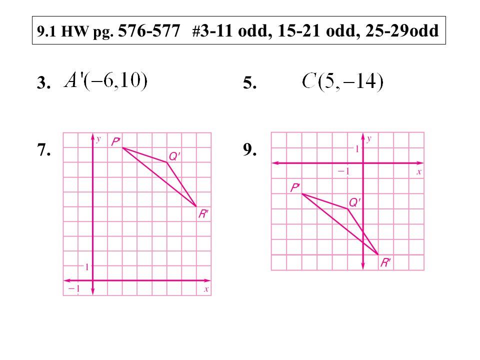 9.1 HW pg. 576-577 # 3-11 odd, 15-21 odd, 25-29odd 3. 5. 7. 9.