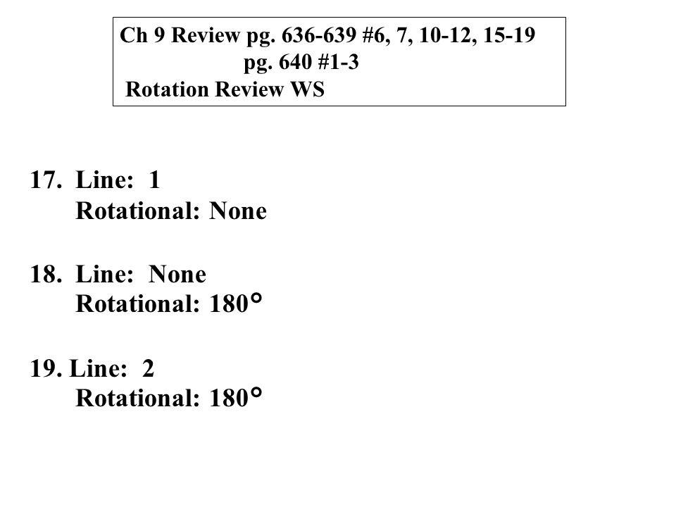 17. Line: 1 Rotational: None 18. Line: None Rotational: 180° 19.