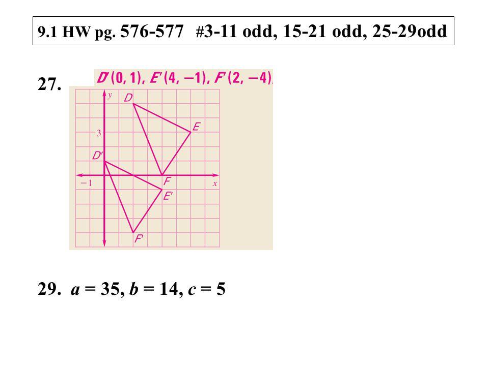 9.1 HW pg. 576-577 # 3-11 odd, 15-21 odd, 25-29odd 27. 29. a = 35, b = 14, c = 5