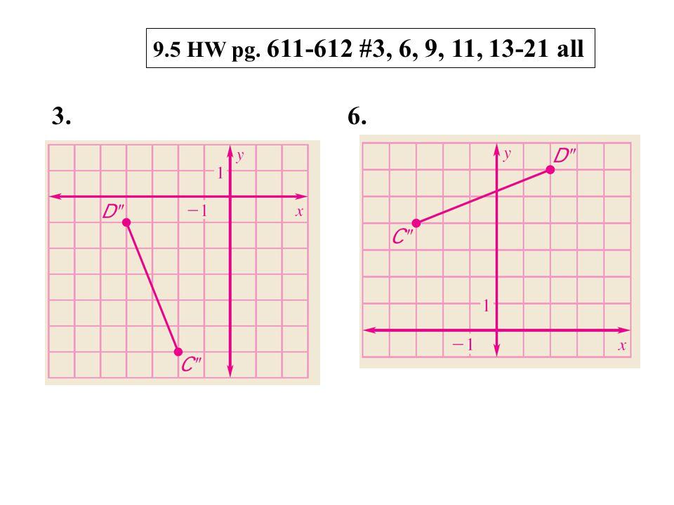 9.5 HW pg. 611-612 #3, 6, 9, 11, 13-21 all 3. 6.
