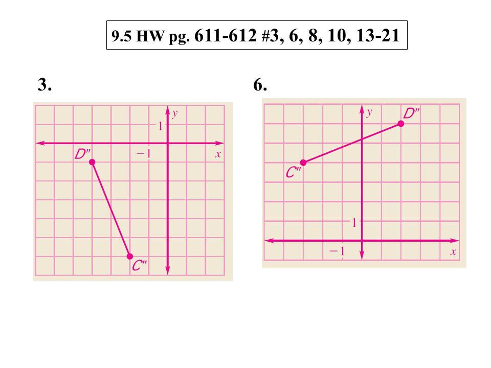 9.5 HW pg. 611-612 # 3, 6, 8, 10, 13-21 3. 6.