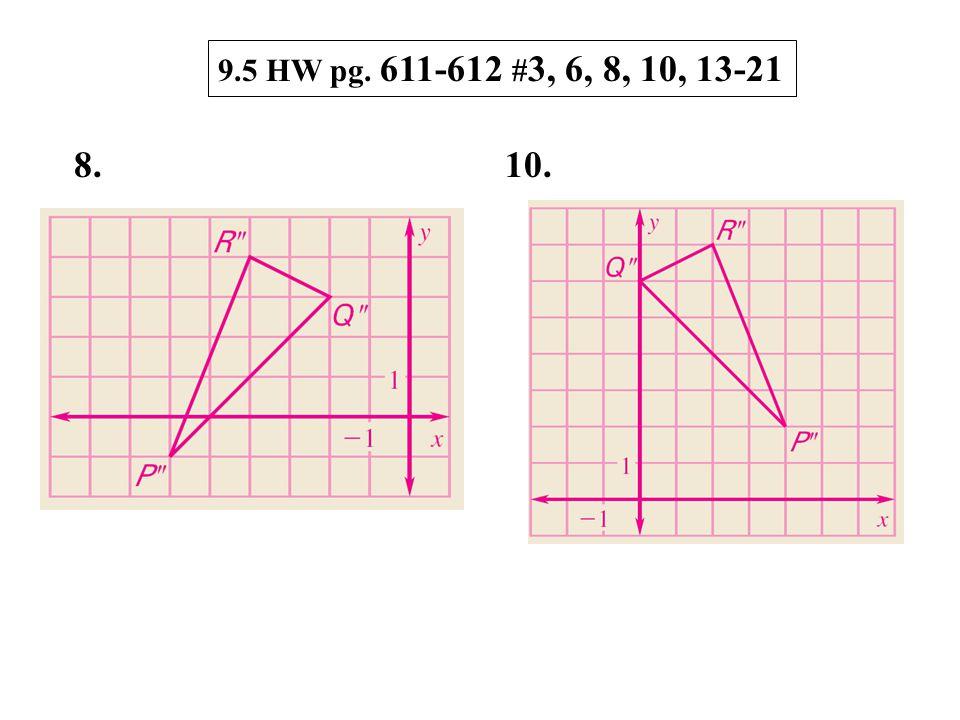 9.5 HW pg. 611-612 # 3, 6, 8, 10, 13-21 8. 10.