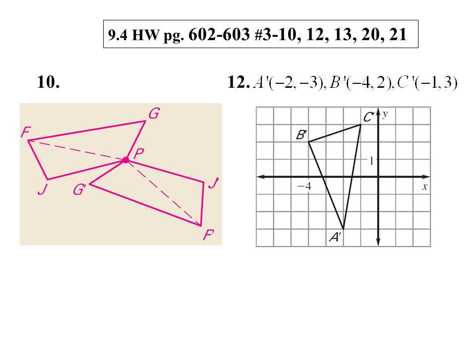 9.4 HW pg. 602-603 # 3-10, 12, 13, 20, 21 10.12.