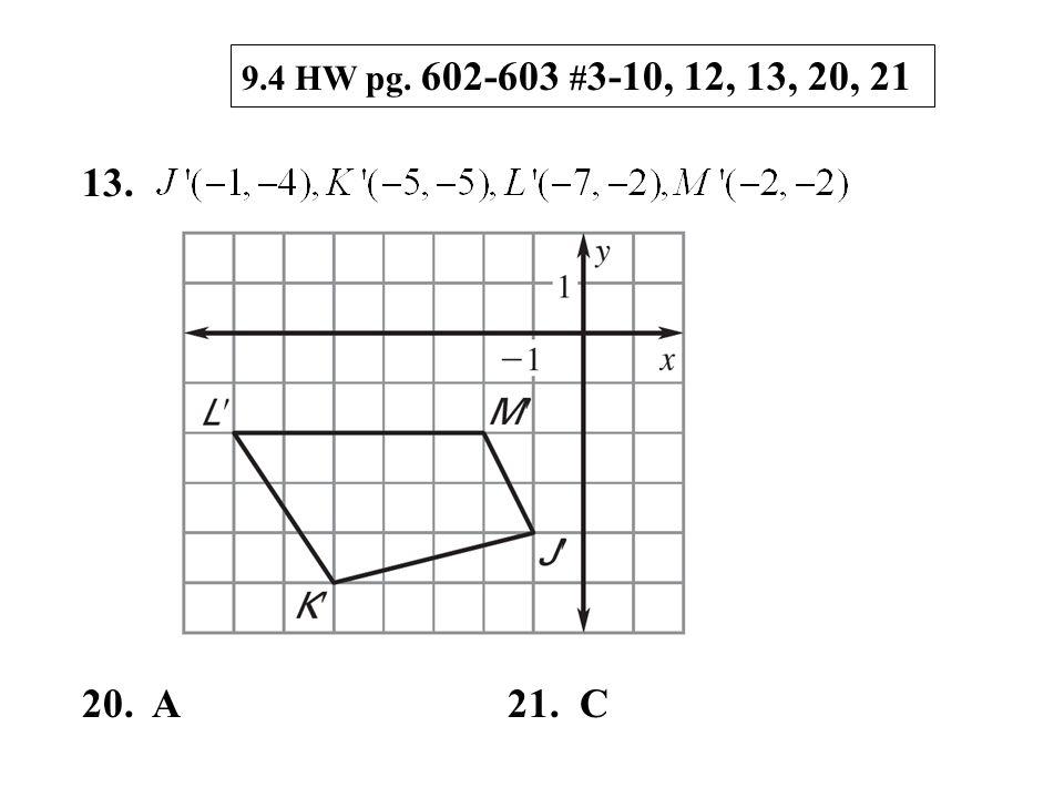 9.4 HW pg. 602-603 # 3-10, 12, 13, 20, 21 13. 20. A21. C