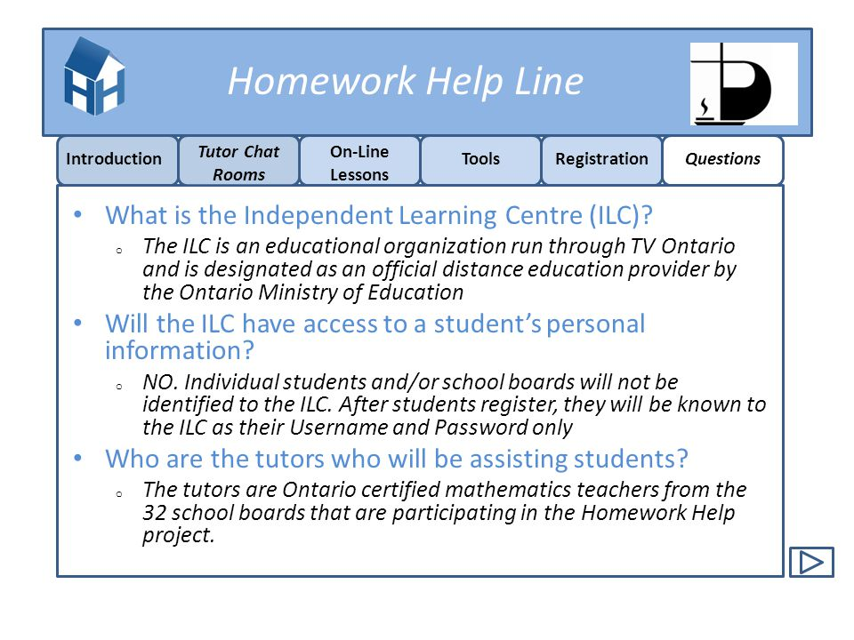 Homework Help Line Introduction On-Line Lessons ToolsRegistrationQuestions Tutor Chat Rooms What is the Independent Learning Centre (ILC)? o The ILC i