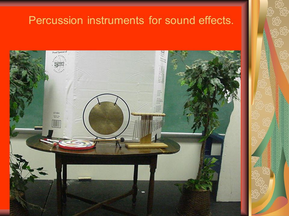 Percussion instruments for sound effects.