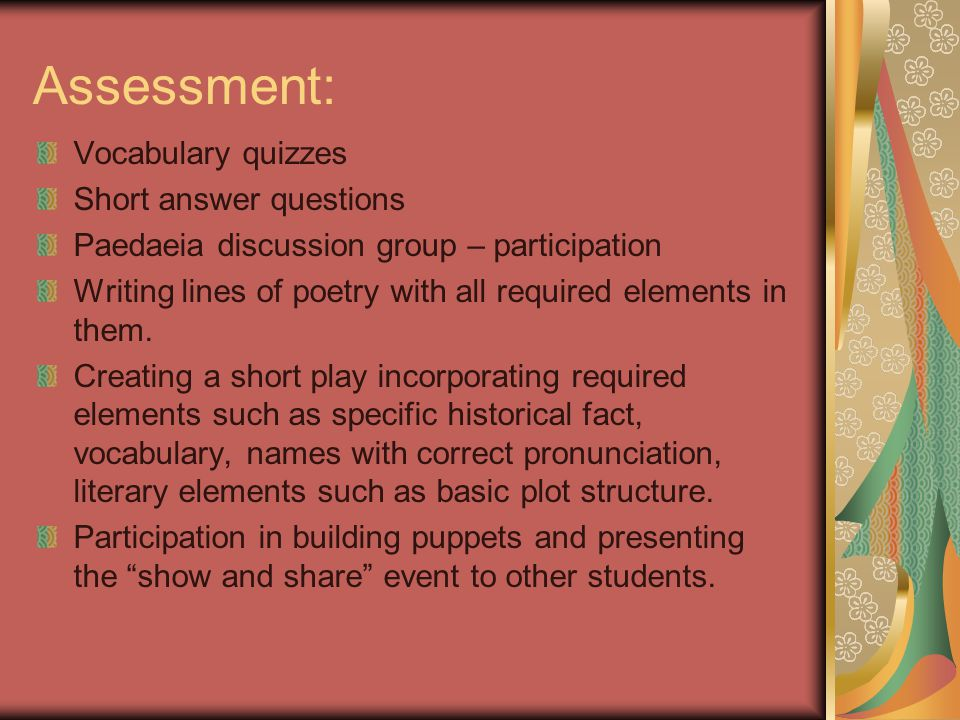 Assessment: Vocabulary quizzes Short answer questions Paedaeia discussion group – participation Writing lines of poetry with all required elements in them.