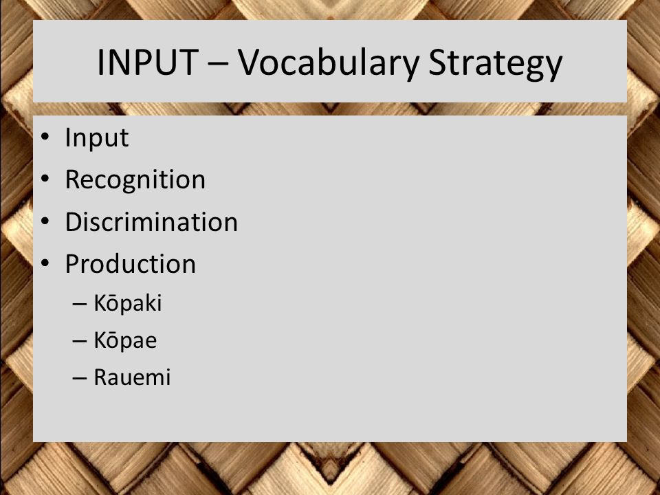 INPUT – Vocabulary Strategy Input Recognition Discrimination Production – Kōpaki – Kōpae – Rauemi
