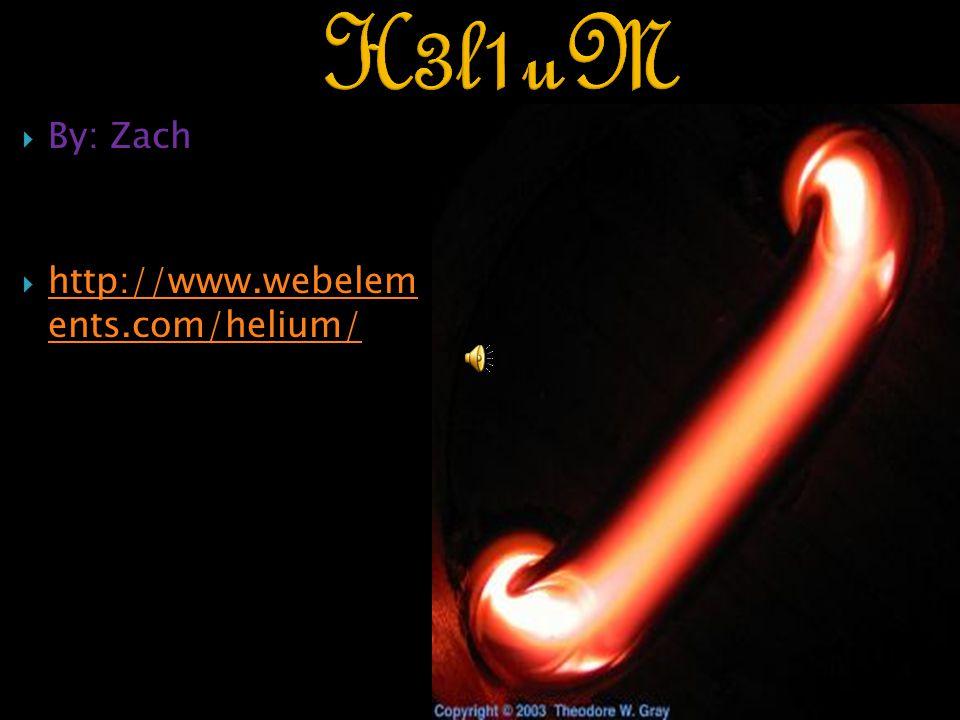  By: Zach  http://www.webelem ents.com/helium/ http://www.webelem ents.com/helium/